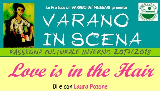 VARANO IN SCENA 2017-2018 - Love is in the Hair